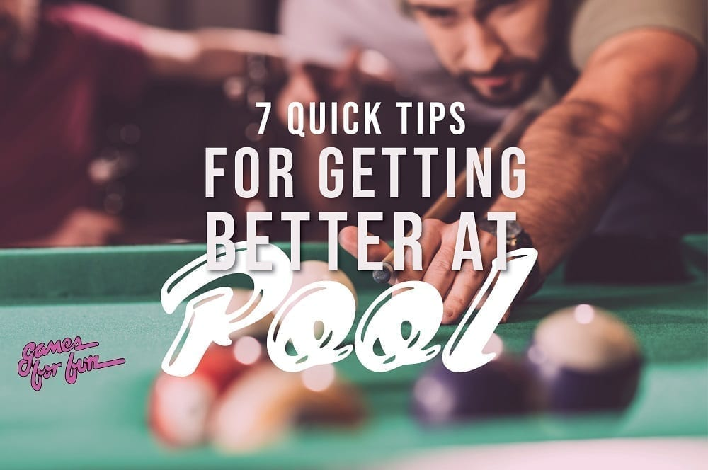 Getting Better at Pool, 7 Quick Tips For Getting Better at Pool